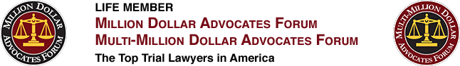 Life Member - Million Dollar Advocates Forum and Multi-Million Dollar Advocates Forum